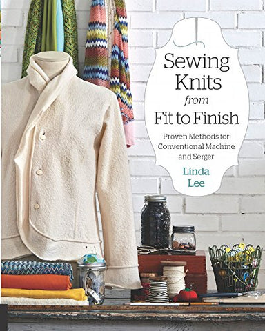 Sewing Knits from Fit to Finish:Proven Methods for Conventional Machine and Serger