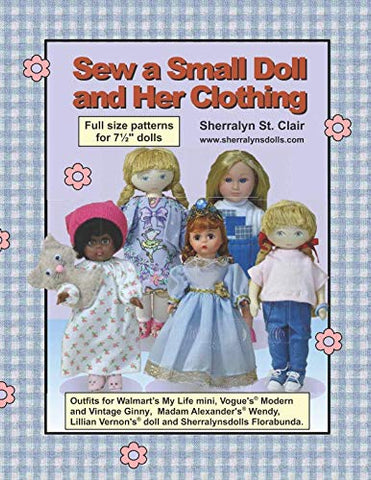 Sew a Small Doll and Her Clothing: Full Size Patterns for 7.5 inch Florabunda and Her Outfits