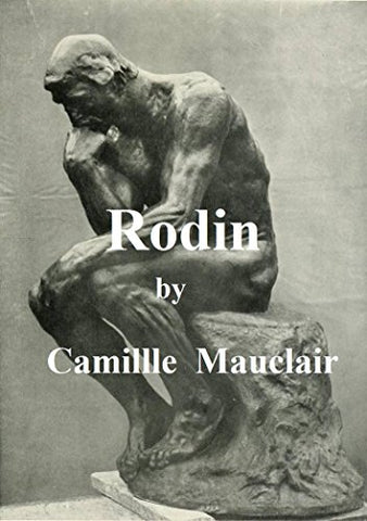 AUGUSTE RODIN: THE MAN, HIS IDEAS, HIS WORKS (ILLUSTRATED)