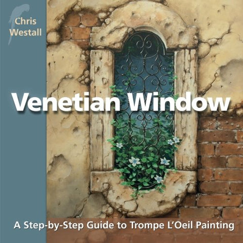 Venetian Window: A Step-by-Step Guide to Trompe L'Oeil Painting