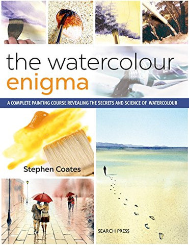 Watercolour Enigma, The: A Complete Painting Course Revealing the Secrets and Science of Watercolour