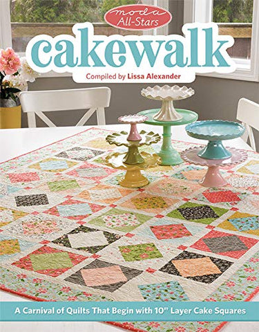 "Moda All-Stars - Cakewalk: A Carnival of Quilts That Begin with 10"" Layer Cake Squares"
