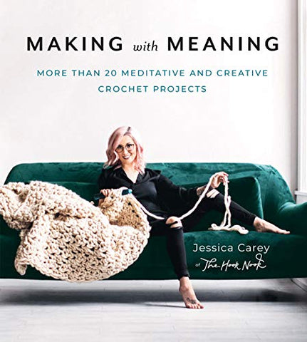 Making with Meaning: More Than 20 Meditative and Creative Crochet Projects