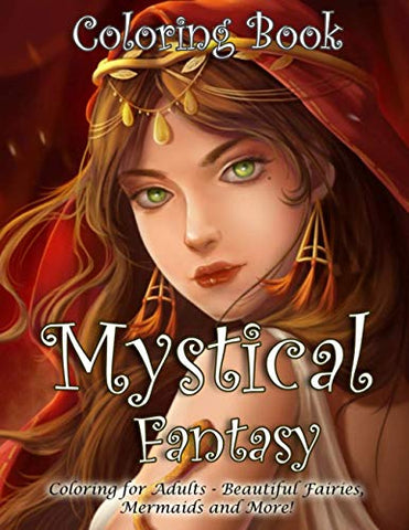 Mystical Fantasy Coloring Book: Coloring for Adults - Beautiful Fairies, Mermaids and More!