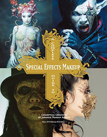 A Complete Guide to Special Effects Makeup: Conceptual Creations by Japanese Makeup Artists