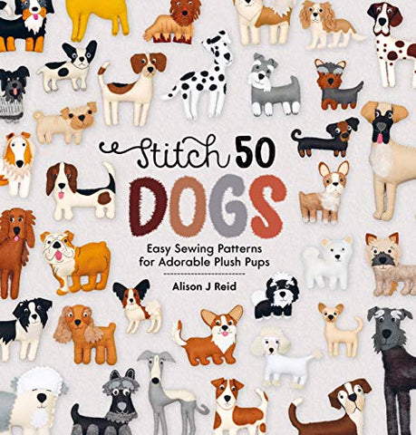 Stitch 50 Dogs: Easy sewing patterns for adorable plush pups