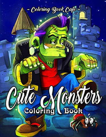 Cute Monsters Coloring Book: An Adult Coloring Book Featuring Cute and Creepy Monsters Including the Black Lagoon Monster, Gargoyle, Medusa, Werewolf, Vampire and Many More!