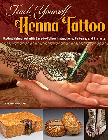 Teach Yourself Henna Tattoo: Making Mehndi Art with Easy-to-Follow Instructions, Patterns, and Projects (Design Originals) Beginner-Friendly Directions with Dozens of Designs & Templates [BOOK ONLY]