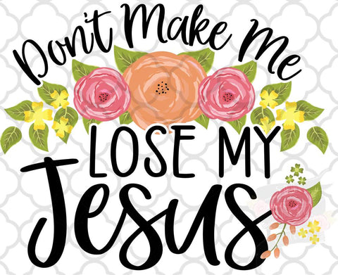 Don't make me lose my Jesus