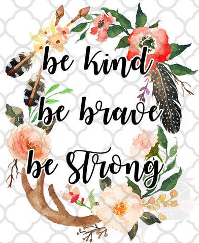 be kind. be brave. be strong.