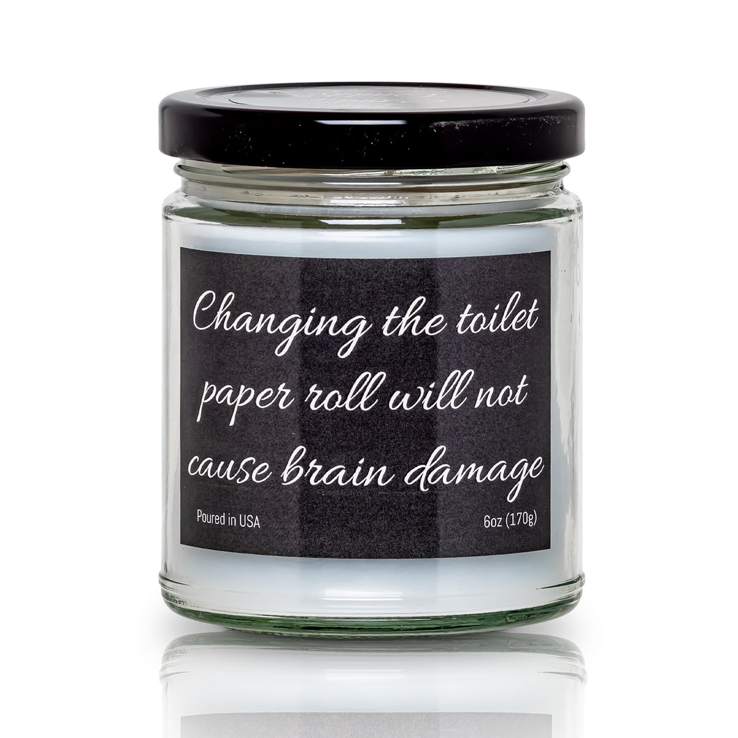 Changing TheToilet Paper Roll Will Not Cause Brain Damage- Funny 6 oz Jar Candle- 40 hour burn- White Sage & Lavender Scent