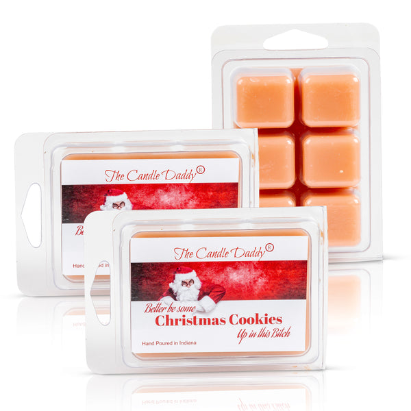 Better Be Cookies Up in This Bitch - Funny Christmas Snickerdoodle Scented Wax Melts