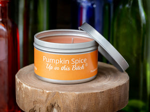 Pumpkin Spice Up In This Bitch - Pumpkin Spice scented 6 oz travel tin candle - Poured in the USA