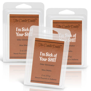 I'm Sick of Your Shit- Odor Eliminator Scented Wax Melts