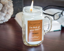 I'm Sick of Your Shit - Smoke/Odor Eliminating Scented Candle - Mason Jar with Handle- 10 Ounce - 80 Hour Burn Time- Made in USA