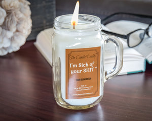 I'm Sick of Your Shit- Smoke/Odor Eliminating Scented Candle- Mason Jar with Handle- 10 Ounce - 80 Hour Burn Time- Made in USA