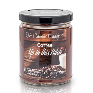 Coffee Up In This Bitch - 6 Ounce - 40 Hour Burn- Jar Candle- The Candle Daddy- Hand Poured in Indiana