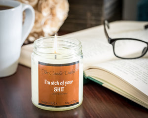 I'm Sick Of Your Shit (Odor Eliminator)  Jar Candle- 6 oz- The Candle Daddy- Hand Poured in Indiana