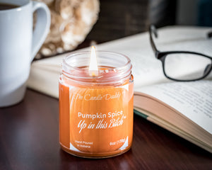 Pumpkin Spice Up In This Bitch - Jar Candle- 6 Ounce - The Candle Daddy- Hand Poured in Indiana