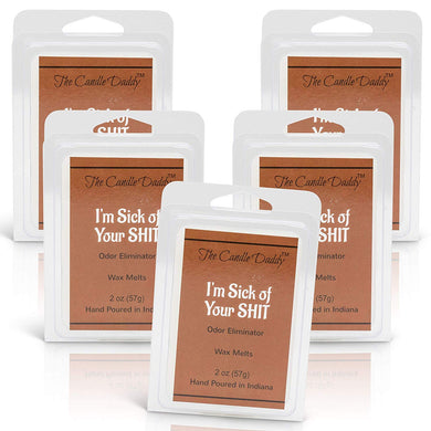 5 pack- I'm Sick of Your Shit - Odor Eliminator Scented Wax Melts 5 (five) 2 oz Packs