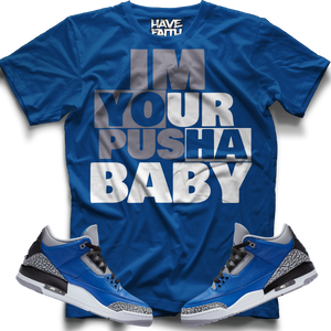 Im Your Pusha Baby (Blue Cement Retro 3's) T-Shirt - Shop Men, Women, Kids clothing and accessories To Match Your Kicks online