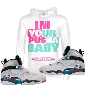 Im Your Pusha Baby (South Beach 8's) Hoodie