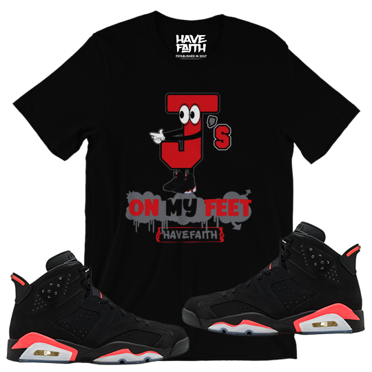 J's On My Feet (Infrared 6's) T-Shirt - HaveFaithClothingCo
