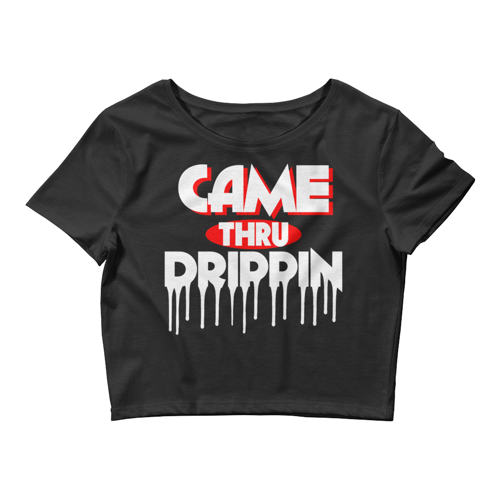Came Thru Drippin (Bred) Women's Crop Top - HaveFaithClothingCo