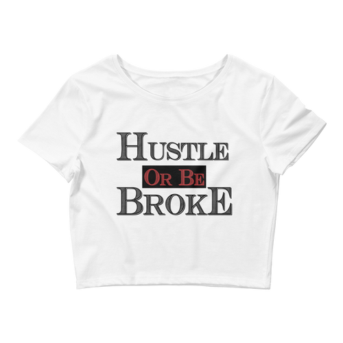 Hustle Or Be Broke (Chicago Uptempo) Women's Crop Tee - HaveFaithClothingCo