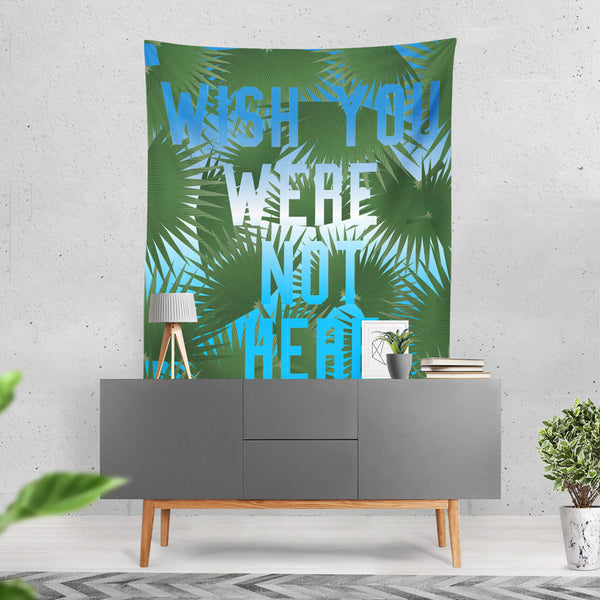 Wish You Were Not Here Wall Tapestry
