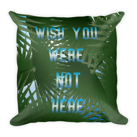 Wish You Were Not Here Square Pillow