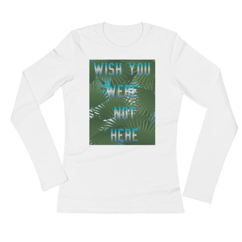 Wish You Were Not Here Long-Sleeved Women's Tee