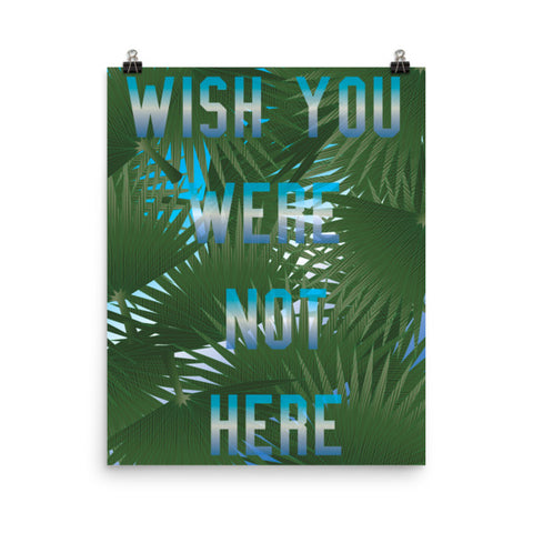 Wish You Were Not Here Poster (16x20)