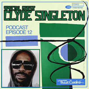 Truecooks Podcast Episode 12 : Special Guest | Clyde Singleton