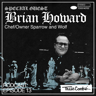 Truecooks Podcast Episode 13 : Chef Brian Howard | Owner Sparrow and Wolf