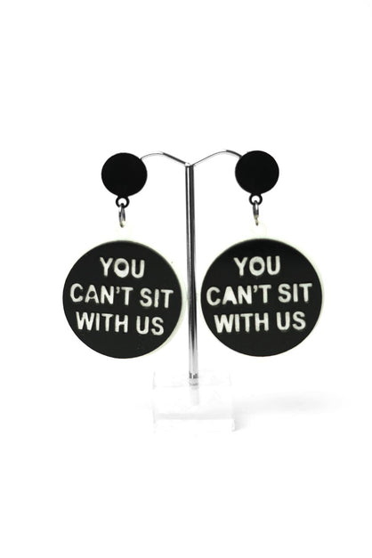 You Can't Sit With Us Earrings
