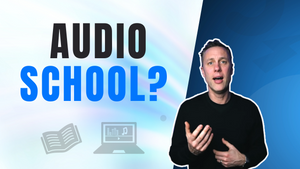 IS AUDIO SCHOOL WORTH IT?