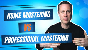 HOME MASTERING VS PROFESSIONAL MASTERING
