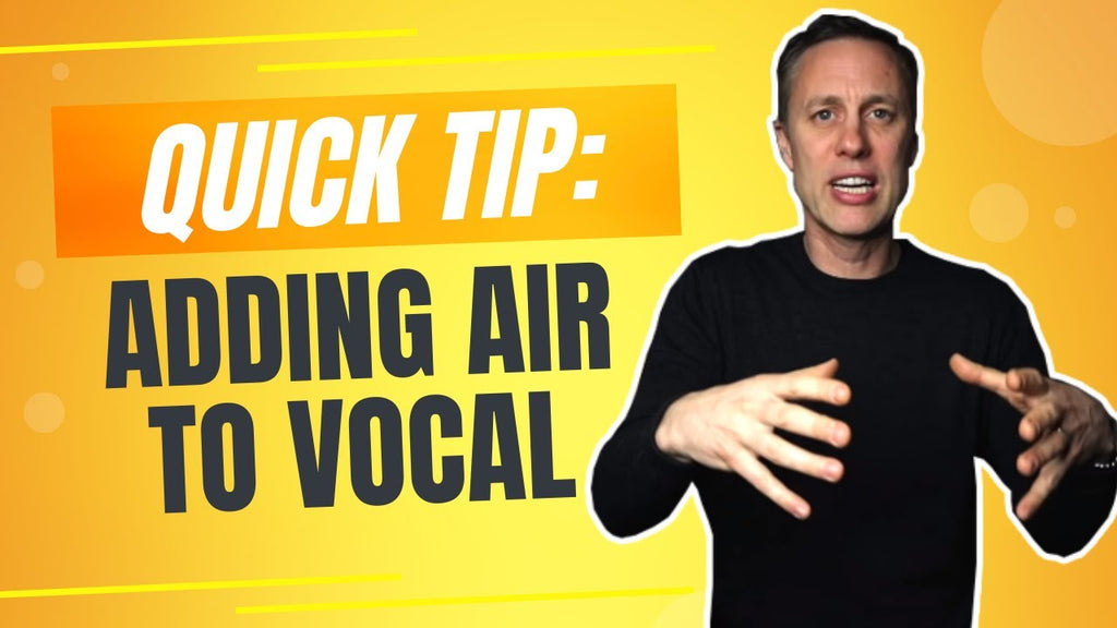 QUICK TIP: ADDING AIR TO VOCALS