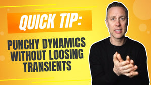 QUICK TIP: PUNCHY DYNAMICS WITHOUT LOSING TRANSIENTS