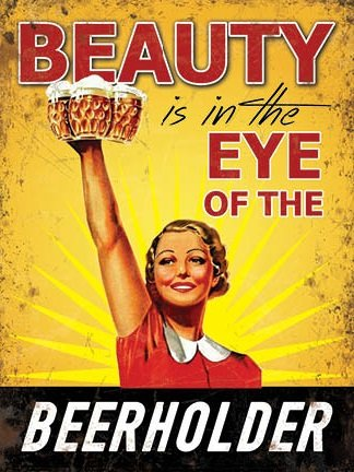 Beauty is in the eye of the Beerholder (Small)