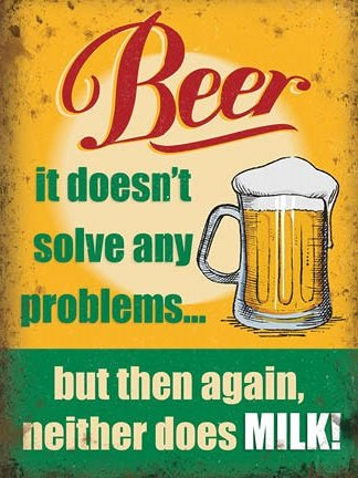 Beer doesn't solve any problems... Neither does Milk (Small)