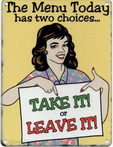 The Menu Today has two choices - Take it or Leave it! (Small)