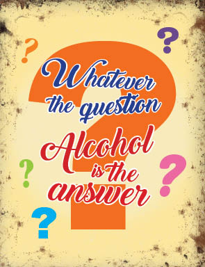 Whatever The Question - Alcohol is the answer (Small)