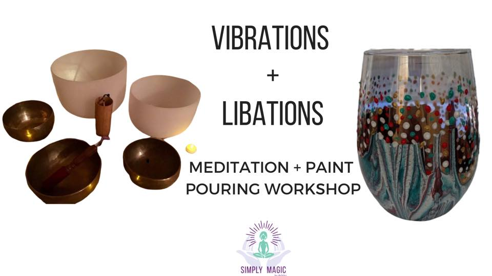 Vibrations and Libations Meditation + Paint Pouring Workshop- Feb 22