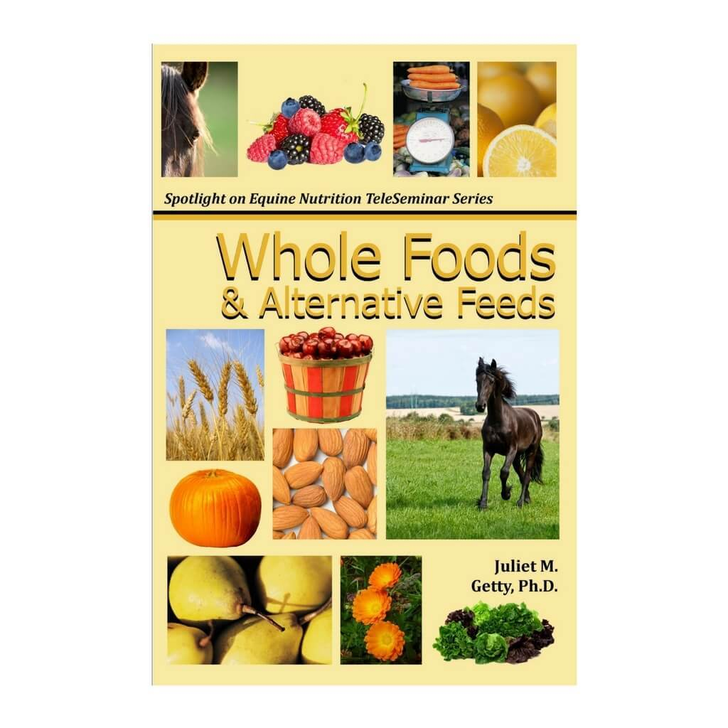 Whole Foods & Alternative Feeds - by Dr. Juliet M. Getty
