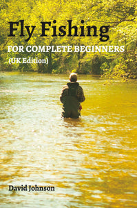 Fly Fishing For Complete Beginners
