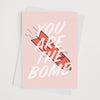 You Are The Bomb Greeting Card