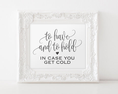 To Have and to Hold In Case You Get Cold Sign, Blanket Sign, Pashmina sign, Wedding Idea, Wedding Printable, PDF Instant Download #BPB203_81 - Bliss Paper Boutique