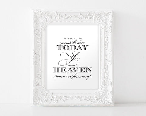 In Memory Wedding  Sign, We Know You Would be Here Today If Heaven Wasn't So Far Away Sign, Memorial Sign, PDF Instant Download, #BPB152_66 - Bliss Paper Boutique